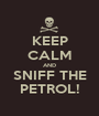 KEEP CALM AND SNIFF THE PETROL! - Personalised Poster A1 size