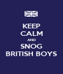 KEEP CALM AND SNOG BRITISH BOYS - Personalised Poster A1 size
