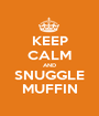 KEEP CALM AND SNUGGLE MUFFIN - Personalised Poster A1 size
