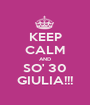 KEEP CALM AND SO' 30 GIULIA!!! - Personalised Poster A1 size