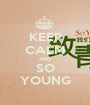 KEEP CALM AND SO YOUNG - Personalised Poster A1 size