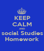 KEEP CALM AND social Studies Homework - Personalised Poster A1 size