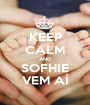 KEEP CALM AND SOFHIE VEM AÍ - Personalised Poster A1 size