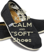 """KEEP CALM AND """"SOFT"""" Shoes - Personalised Poster A1 size"""