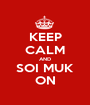 KEEP CALM AND SOI MUK ON - Personalised Poster A1 size
