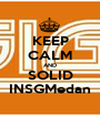 KEEP CALM AND SOLID INSGMedan - Personalised Poster A1 size