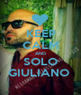 KEEP CALM AND SOLO GIULIANO  - Personalised Poster A1 size