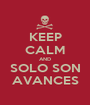 KEEP CALM AND SOLO SON AVANCES - Personalised Poster A1 size