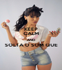 KEEP CALM AND SOLTA O SOM QUE  - Personalised Poster A1 size