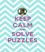 KEEP CALM AND SOLVE PUZZLES - Personalised Poster A1 size