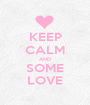 KEEP CALM AND SOME LOVE - Personalised Poster A1 size