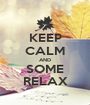 KEEP CALM AND SOME RELAX - Personalised Poster A1 size