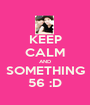 KEEP CALM AND SOMETHING 56 :D - Personalised Poster A1 size