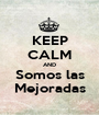 KEEP CALM AND Somos las Mejoradas - Personalised Poster A1 size