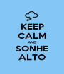 KEEP CALM AND SONHE ALTO - Personalised Poster A1 size