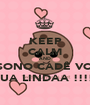 KEEP CALM AND SONO CADÊ VC  SUA LINDAA !!!!! - Personalised Poster A1 size