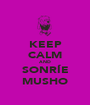 KEEP CALM AND SONRÍE MUSHO - Personalised Poster A1 size