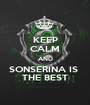 KEEP CALM AND SONSERINA IS  THE BEST - Personalised Poster A1 size