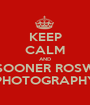 KEEP CALM AND SOONER ROSW PHOTOGRAPHY - Personalised Poster A1 size