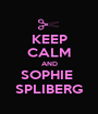 KEEP CALM AND SOPHIE  SPLIBERG - Personalised Poster A1 size