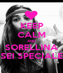 KEEP CALM AND SORELLINA SEI SPECIALE - Personalised Poster A1 size