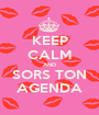 KEEP CALM AND SORS TON AGENDA - Personalised Poster A1 size