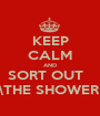 KEEP CALM AND SORT OUT   \THE SHOWER - Personalised Poster A1 size