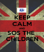 KEEP CALM AND SOS THE  CHILDREN - Personalised Poster A1 size