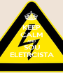 KEEP CALM AND SOU ELETRCISTA - Personalised Poster A1 size