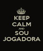 KEEP CALM AND SOU JOGADORA - Personalised Poster A1 size