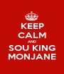 KEEP CALM AND SOU KING MONJANE - Personalised Poster A1 size