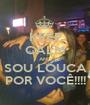 KEEP CALM AND SOU LOUCA POR VOCÊ!!!! - Personalised Poster A1 size