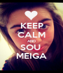 KEEP CALM AND SOU  MEIGA - Personalised Poster A1 size