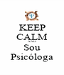 KEEP CALM AND Sou Psicóloga - Personalised Poster A1 size