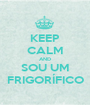 KEEP CALM AND SOU UM FRIGORÍFICO - Personalised Poster A1 size