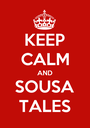 KEEP CALM AND SOUSA TALES - Personalised Poster A1 size