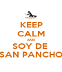 KEEP CALM AND SOY DE  SAN PANCHO - Personalised Poster A1 size