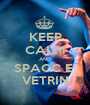 KEEP CALM AND SPACC E' VETRIN - Personalised Poster A1 size