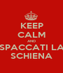 KEEP CALM AND SPACCATI LA SCHIENA - Personalised Poster A1 size