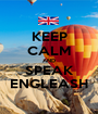 KEEP CALM AND SPEAK ENGLEASH - Personalised Poster A1 size