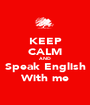 KEEP CALM AND Speak English With me - Personalised Poster A1 size