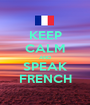KEEP CALM AND SPEAK FRENCH - Personalised Poster A1 size