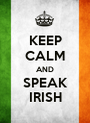 KEEP CALM AND SPEAK IRISH - Personalised Poster A1 size