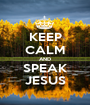 KEEP CALM AND SPEAK JESUS - Personalised Poster A1 size