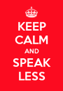 KEEP CALM AND SPEAK LESS - Personalised Poster A1 size