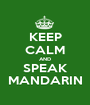 KEEP CALM AND SPEAK MANDARIN - Personalised Poster A1 size