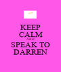 KEEP CALM AND SPEAK TO DARREN - Personalised Poster A1 size