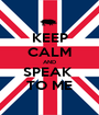 KEEP CALM AND SPEAK  TO ME - Personalised Poster A1 size