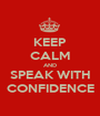 KEEP CALM AND SPEAK WITH CONFIDENCE - Personalised Poster A1 size