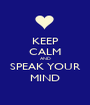 KEEP CALM AND SPEAK YOUR MIND - Personalised Poster A1 size